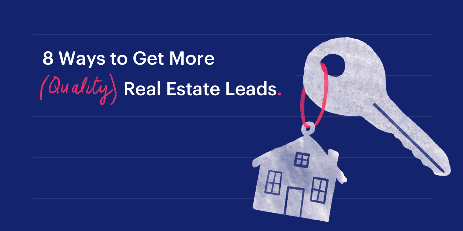 8 Ways to Get More (Quality) Real Estate Leads