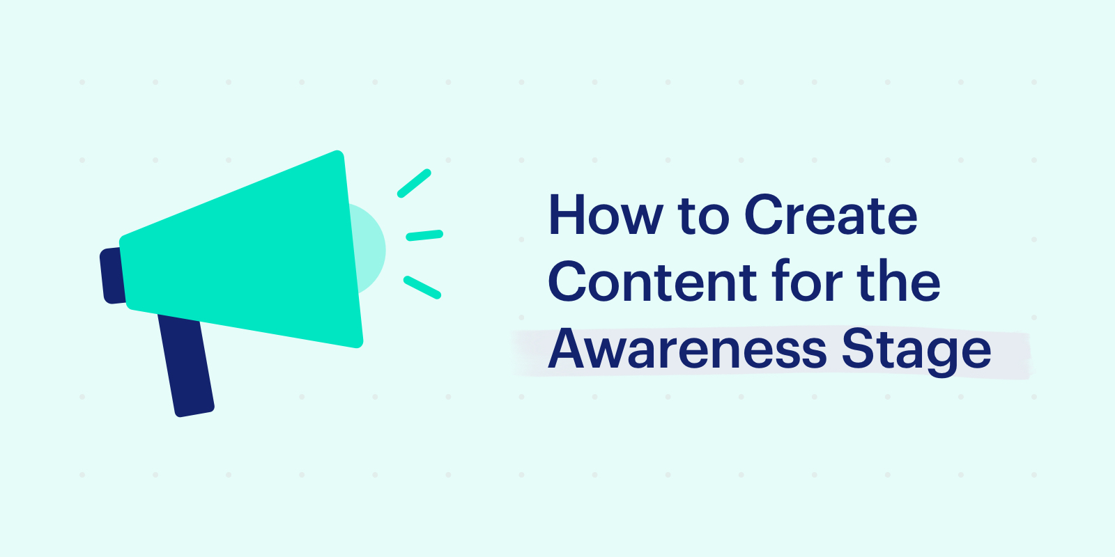 How to Create Content for the Awareness Stage