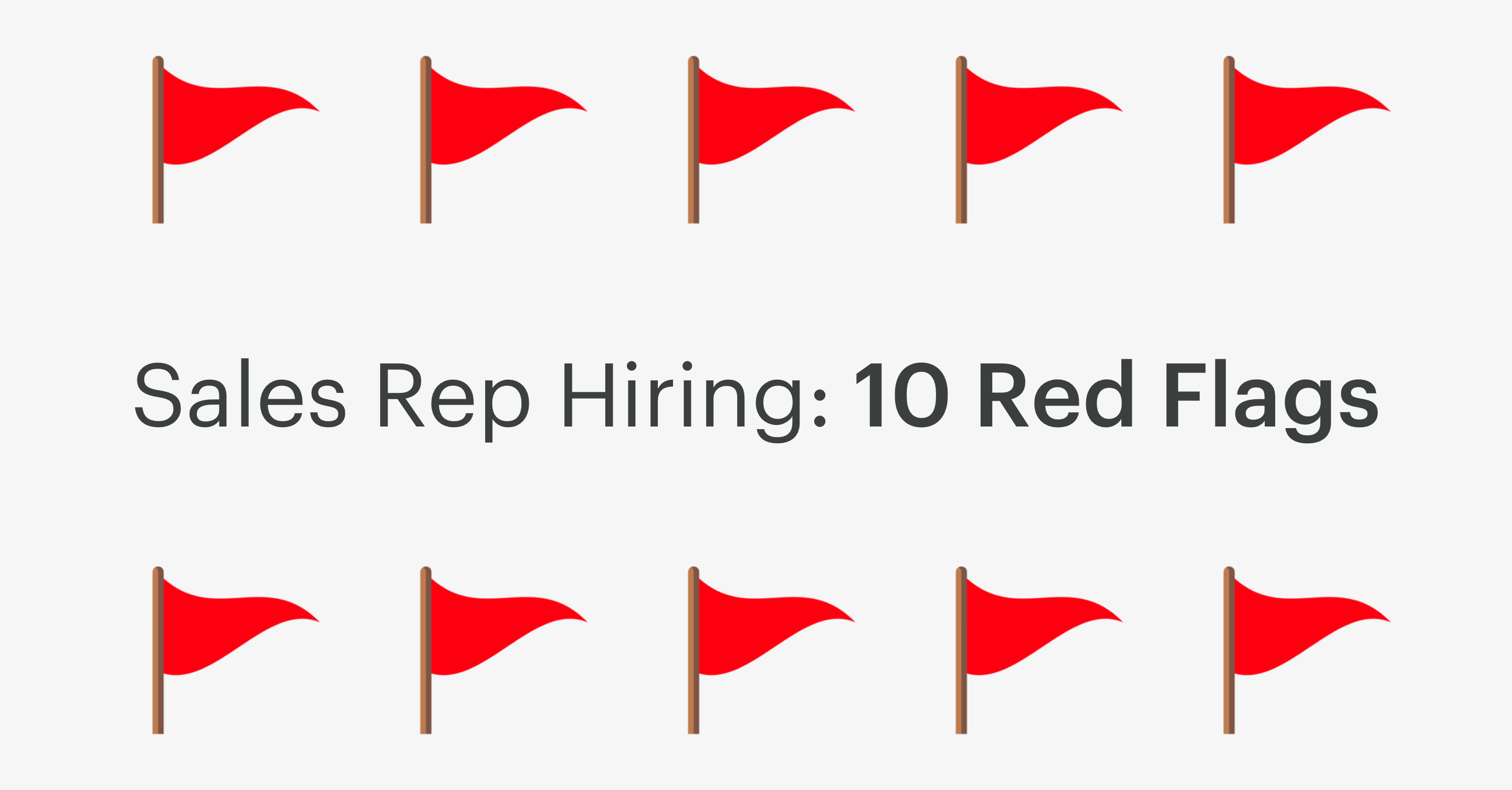Sales Rep Hiring: 10 Red Flags